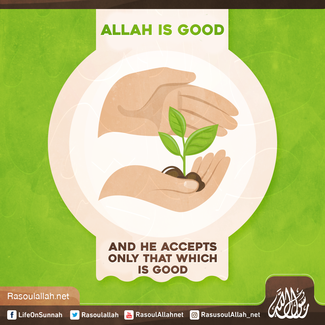 Allah is good and He accepts only that which is good