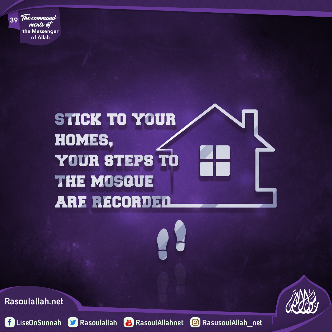 stick to your homes, your steps (to the mosque) are recorded