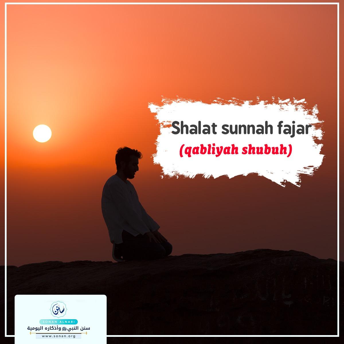 Shalat sunnah fajar (qabliyah shubuh). Berikut ini adalah sunnah- sunnah yang terdapat pada shalat sunnah fajar