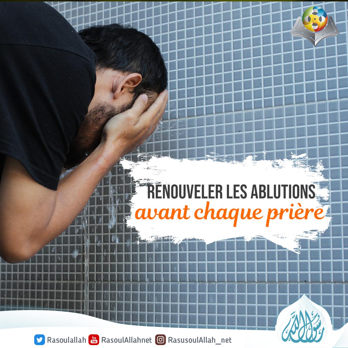 Renouveler les ablutions avant chaque prière