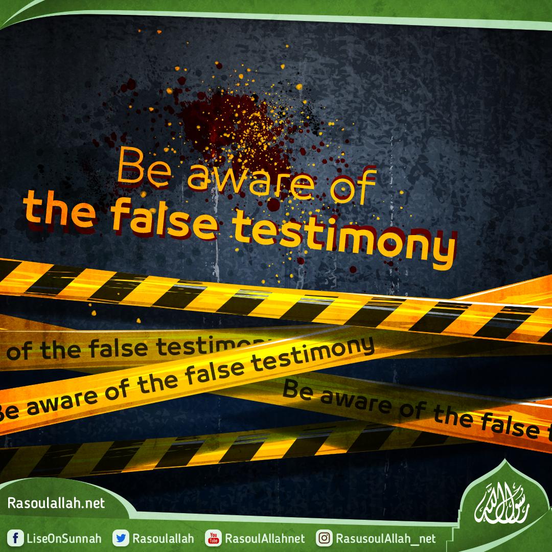 Be aware of the false testimony. Be aware of the false testimony