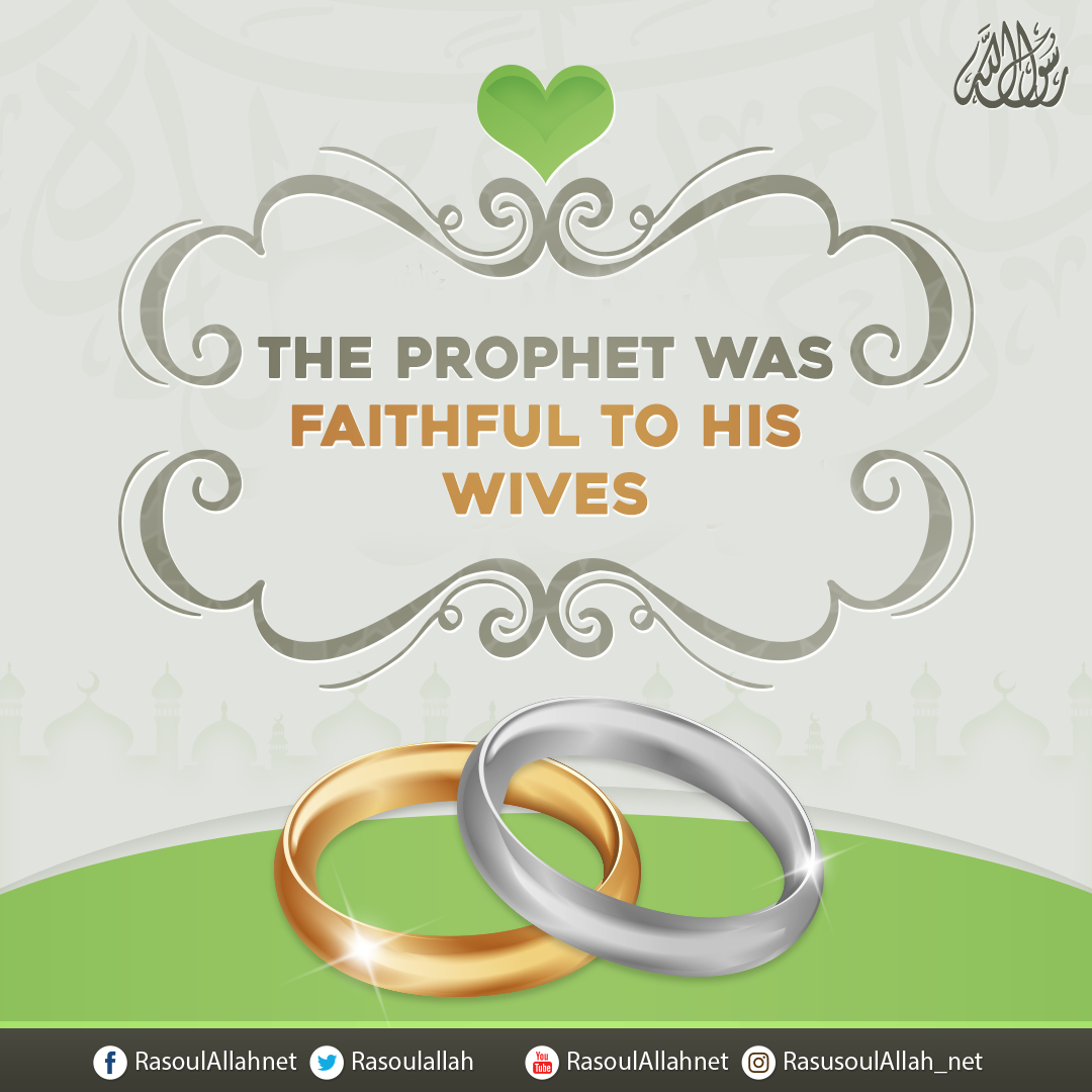 The Prophet was faithful to his wives