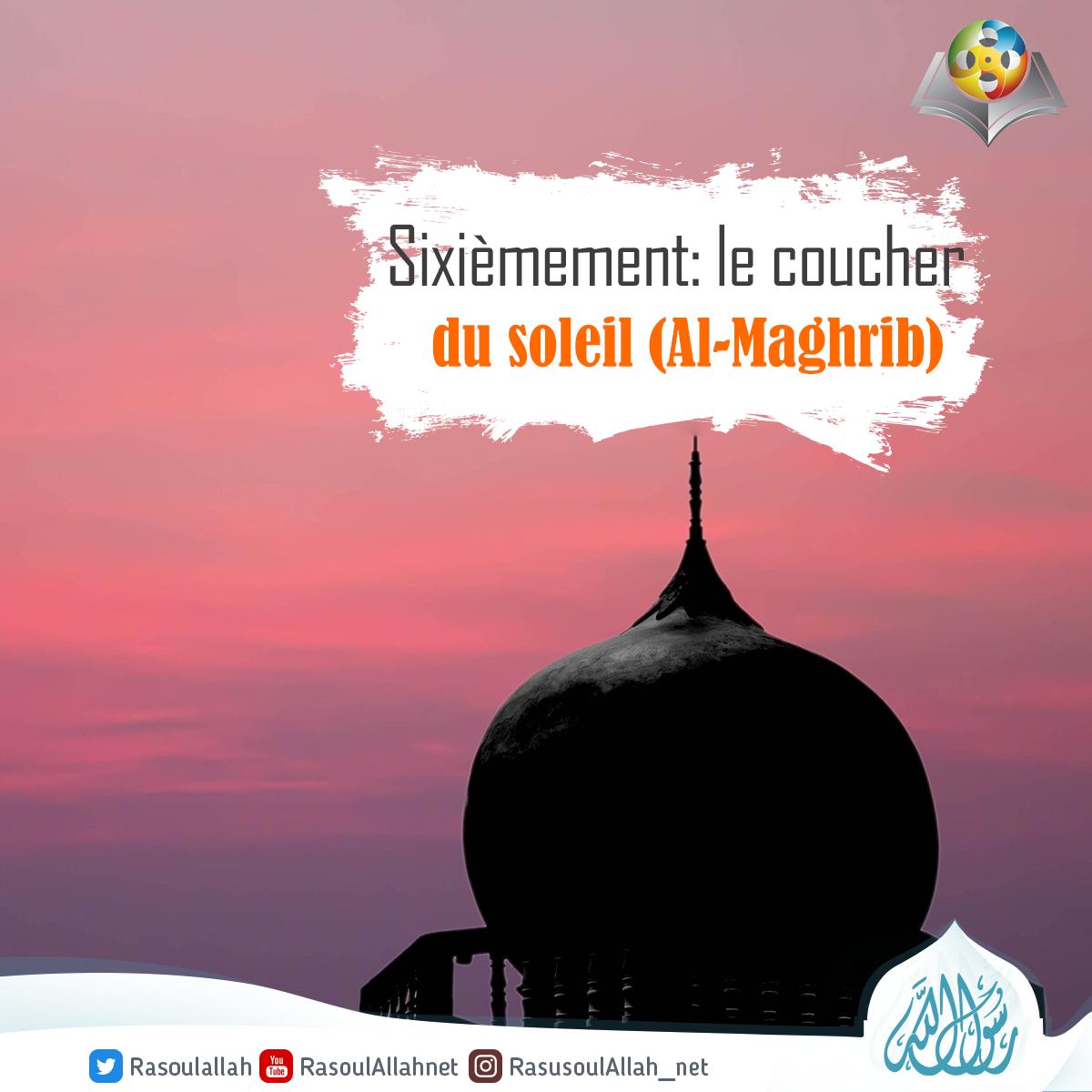 Sixièmement: le coucher du soleil (Al-Maghrib)