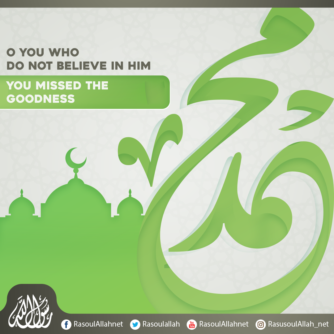 O you who do not believe in him, you missed the goodness