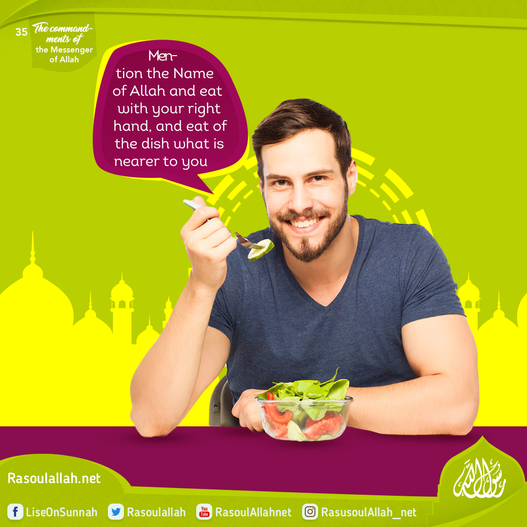 Mention the Name of Allah and eat with your right hand, and eat of the dish what is nearer to you