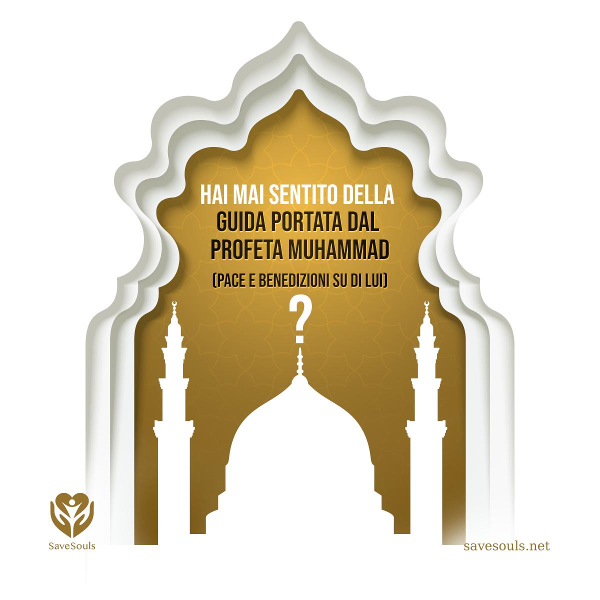 Hai mai sentito della guida portata dal Profeta Muhammad (Pace e benedizioni su di lui)