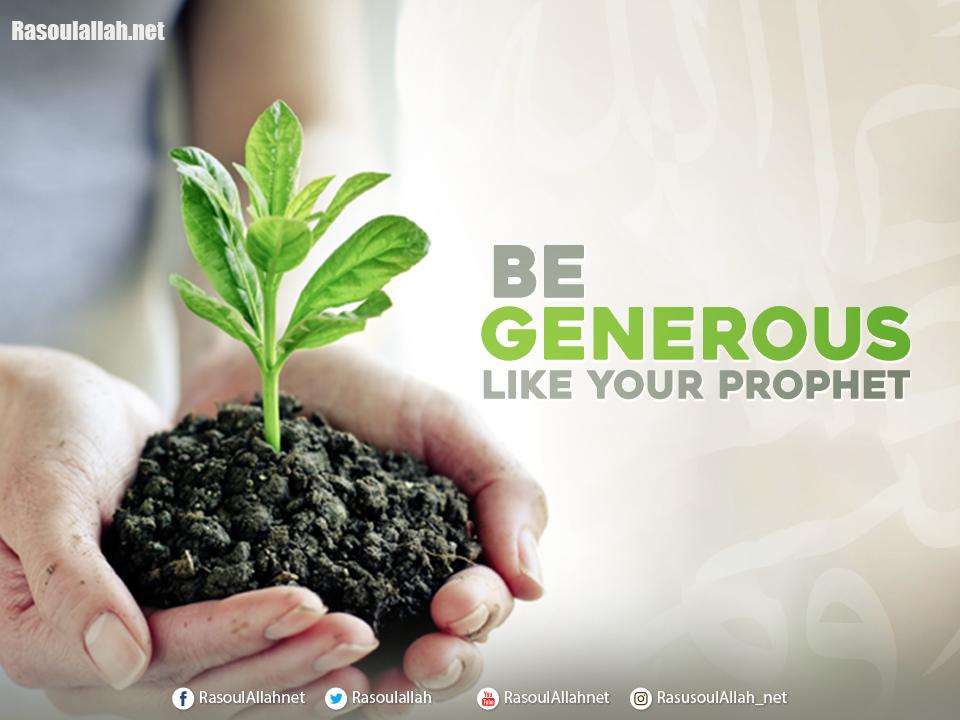 Be generous like your Prophet