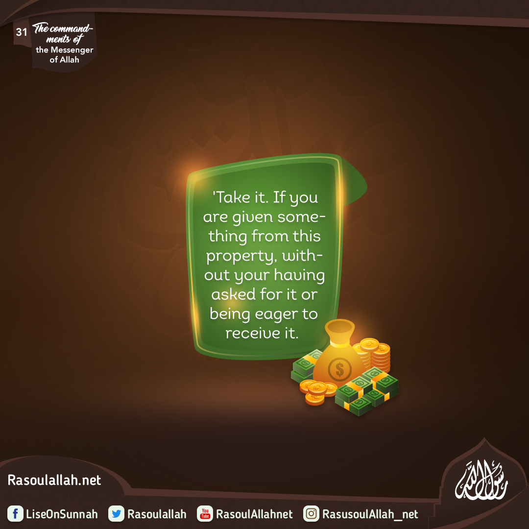 'Take it. If you are given something from this property, without your having asked for it or being eager to receive it